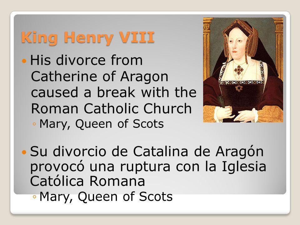 King Henry VIII His divorce from Catherine of Aragon