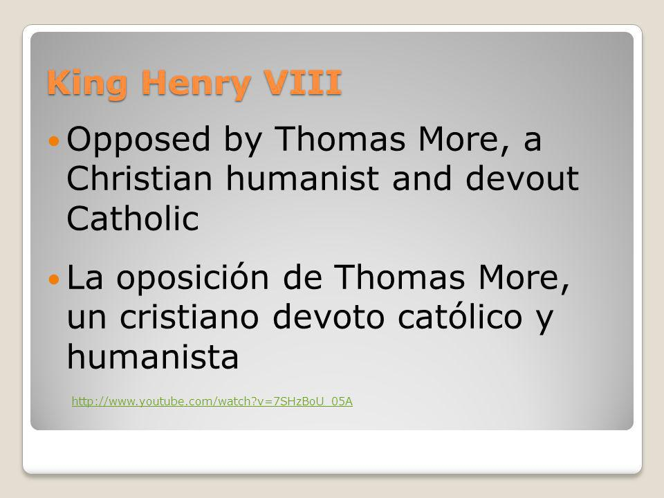 Opposed by Thomas More, a Christian humanist and devout Catholic