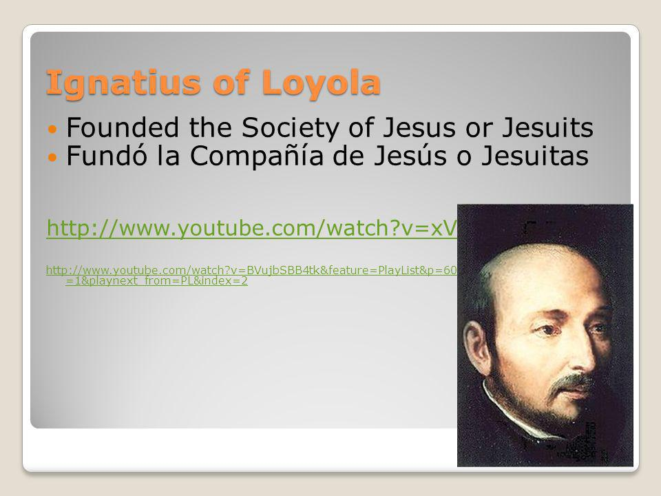 Ignatius of Loyola Founded the Society of Jesus or Jesuits
