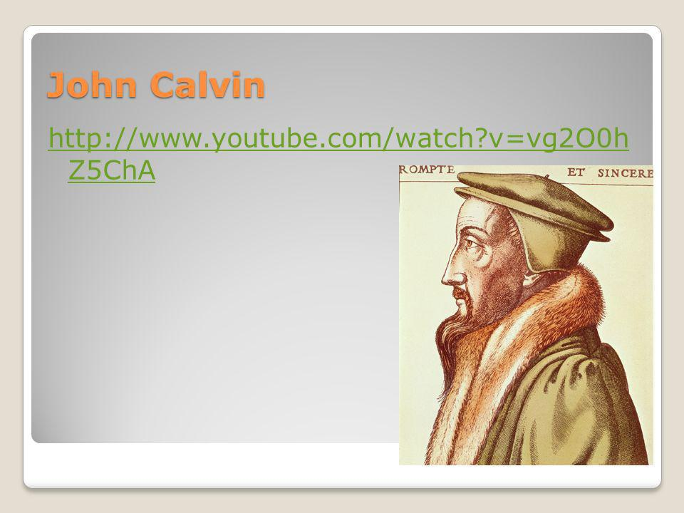 John Calvin http://www.youtube.com/watch v=vg2O0h Z5ChA