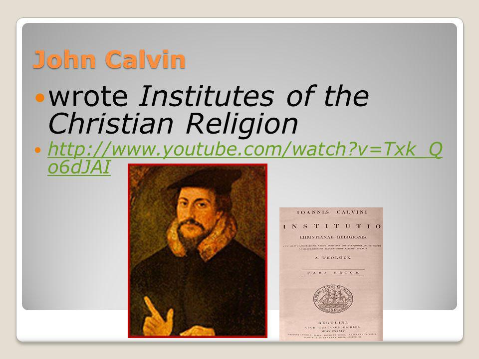 wrote Institutes of the Christian Religion