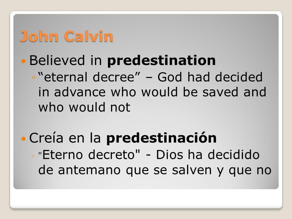 John Calvin Believed in predestination Creía en la predestinación