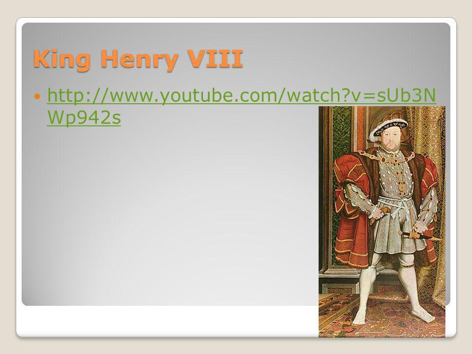 King Henry VIII http://www.youtube.com/watch v=sUb3N Wp942s