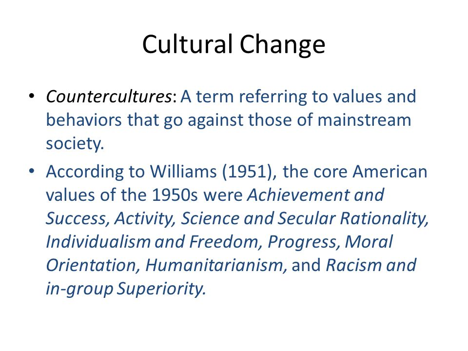 Cultural Change Countercultures: A term referring to values and behaviors that go against those of mainstream society.
