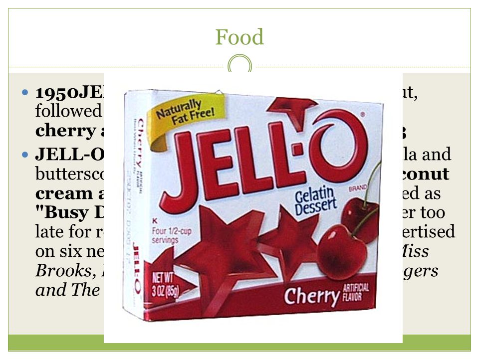 Food 1950JELL-O® Apple gelatin made its debut, followed later in the decade by grape, black cherry and black raspberry flavors. 1953.