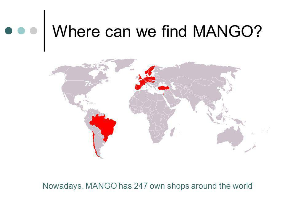 Where can we find MANGO Nowadays, MANGO has 247 own shops around the world