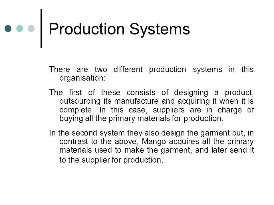 Production Systems There are two different production systems in this organisation: