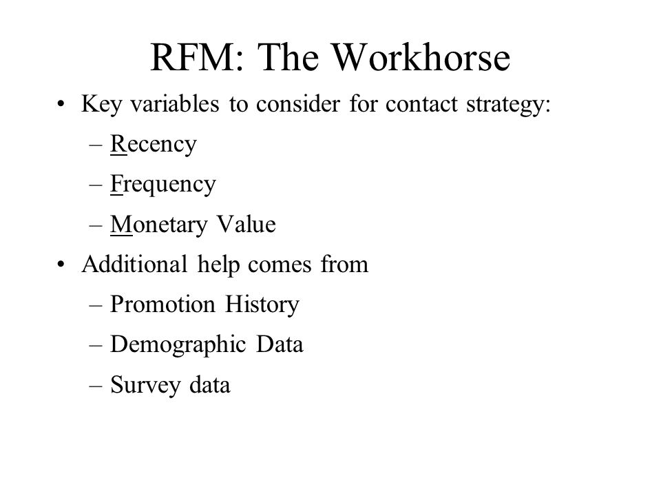 RFM: The Workhorse Key variables to consider for contact strategy: