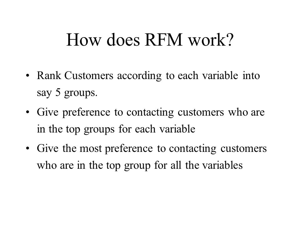How does RFM work Rank Customers according to each variable into say 5 groups.