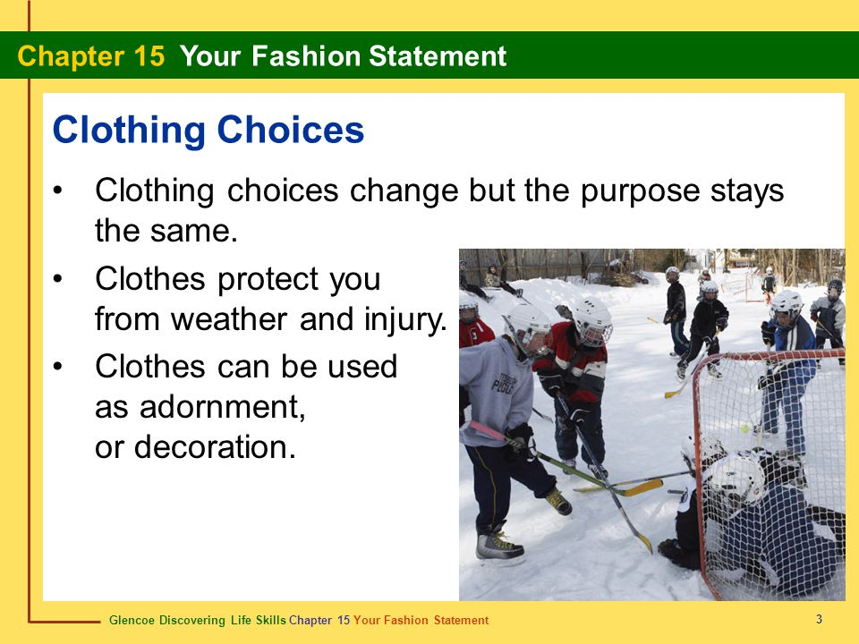 Clothing Choices Clothing choices change but the purpose stays the same. Clothes protect you from weather and injury.