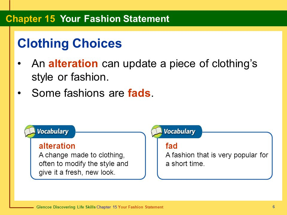 Clothing Choices An alteration can update a piece of clothing's style or fashion. Some fashions are fads.