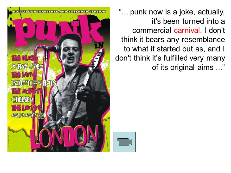 ... punk now is a joke, actually, it s been turned into a commercial carnival.