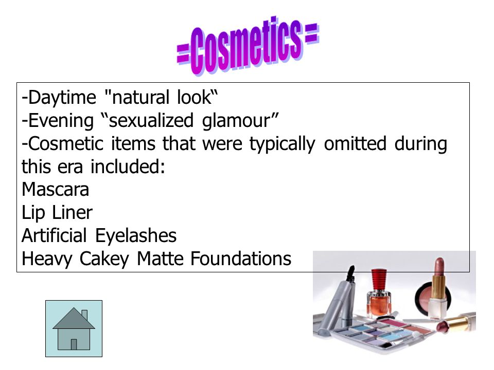 =Cosmetics = -Daytime natural look -Evening sexualized glamour
