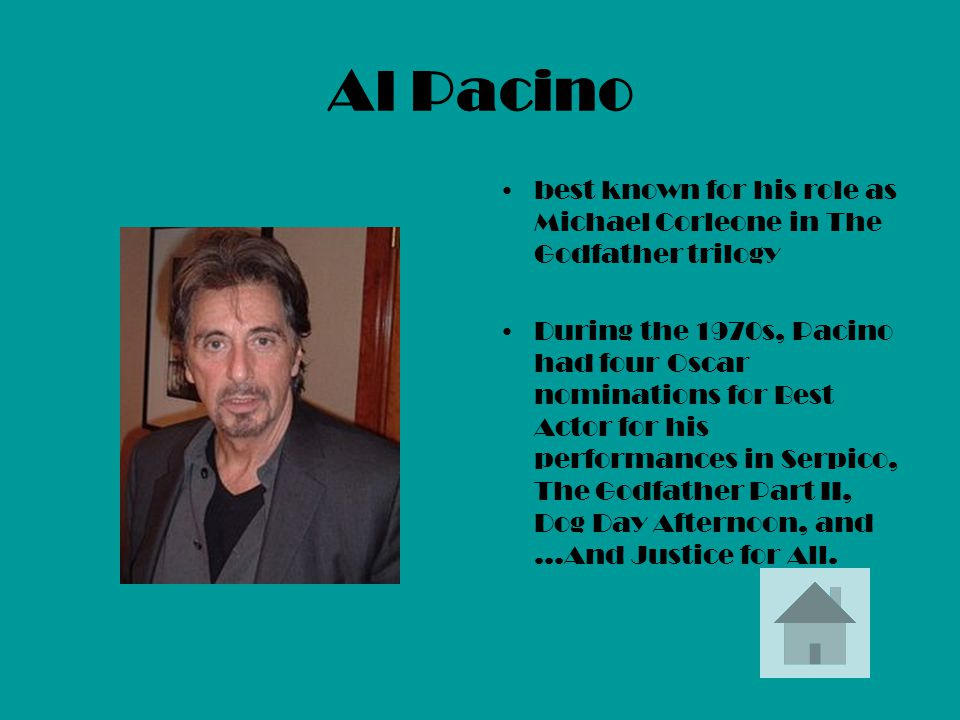 Al Pacino best known for his role as Michael Corleone in The Godfather trilogy.