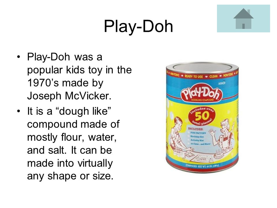 Play-Doh Play-Doh was a popular kids toy in the 1970's made by Joseph McVicker.