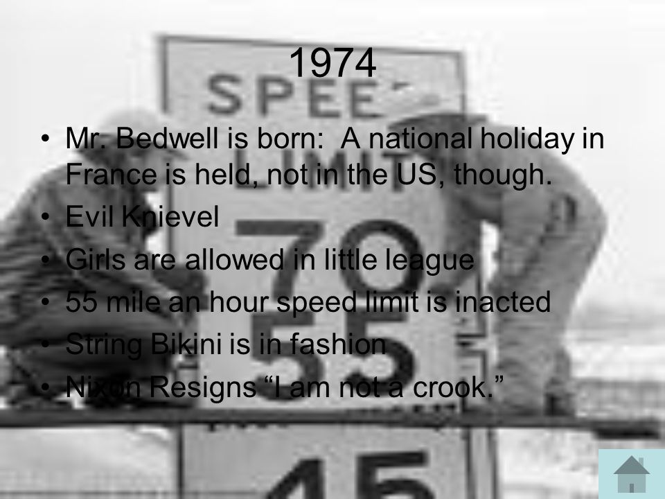 1974 Mr. Bedwell is born: A national holiday in France is held, not in the US, though. Evil Knievel.