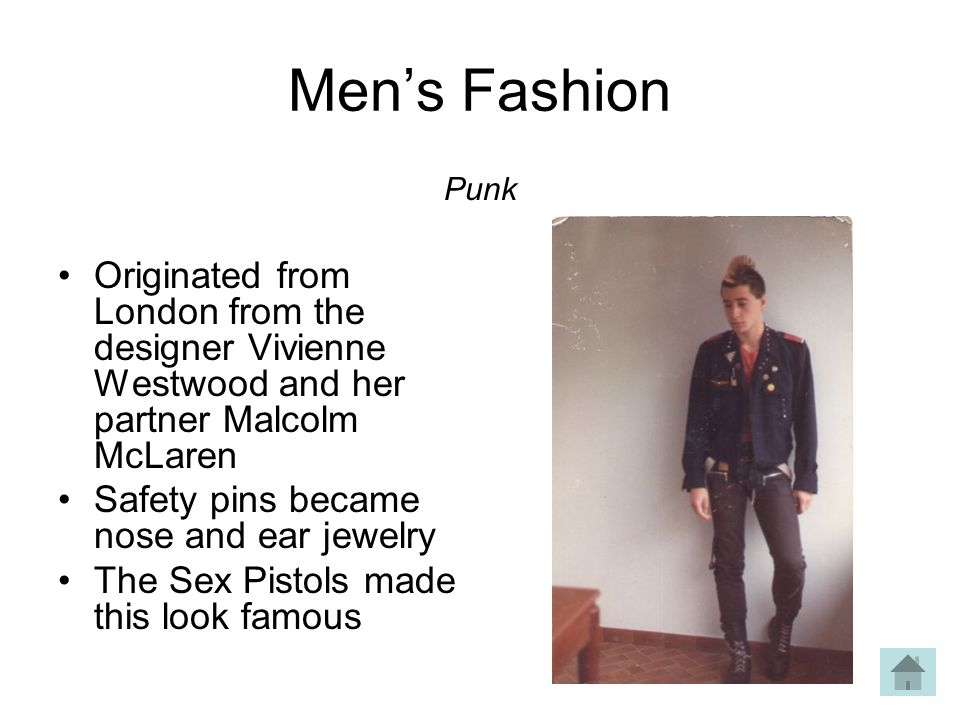 Men's Fashion Punk. Originated from London from the designer Vivienne Westwood and her partner Malcolm McLaren.
