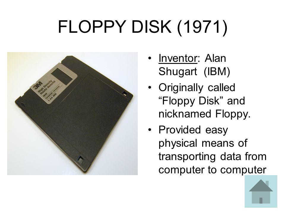 FLOPPY DISK (1971) Inventor: Alan Shugart (IBM)