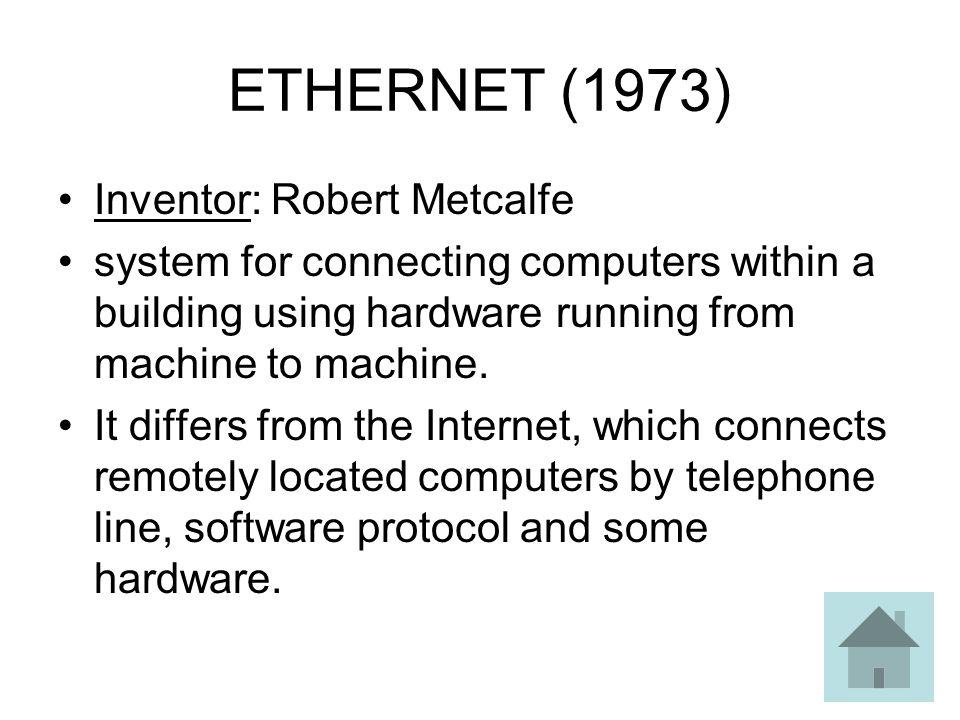 ETHERNET (1973) Inventor: Robert Metcalfe