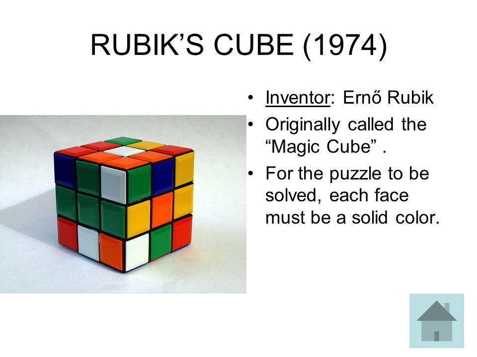 RUBIK'S CUBE (1974) Inventor: Ernő Rubik