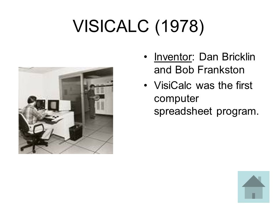 VISICALC (1978) Inventor: Dan Bricklin and Bob Frankston