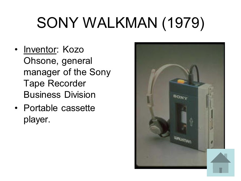 SONY WALKMAN (1979) Inventor: Kozo Ohsone, general manager of the Sony Tape Recorder Business Division.