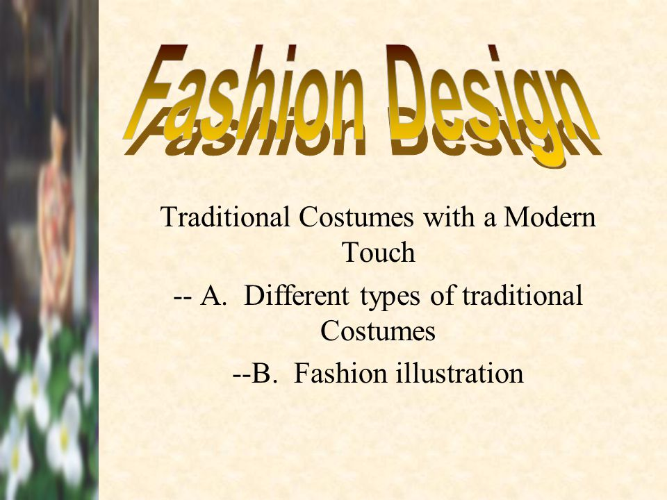 Fashion Design Traditional Costumes with a Modern Touch