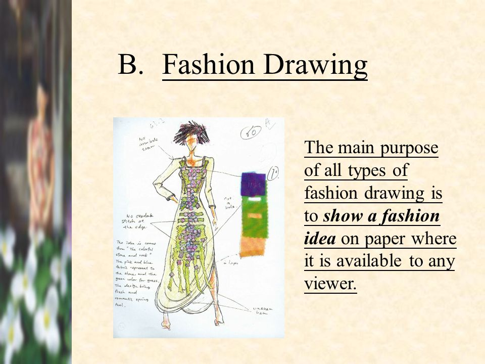 Fashion Drawing The main purpose of all types of fashion drawing is to show a fashion idea on paper where it is available to any viewer.