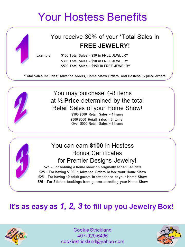 Your Hostess Benefits You receive 30% of your *Total Sales in. FREE JEWELRY! Example: $100 Total Sales = $30 in FREE JEWELRY.