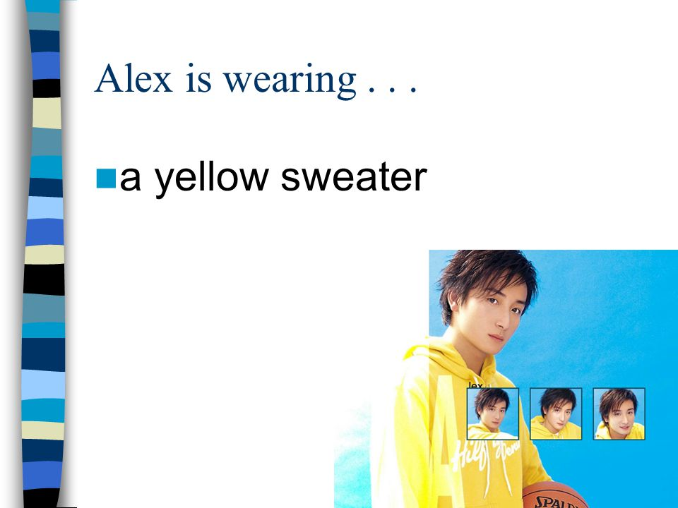 Alex is wearing a yellow sweater