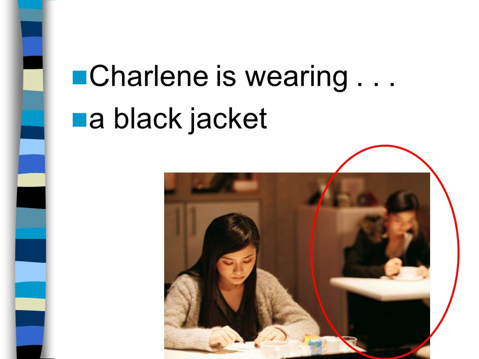 Charlene is wearing a black jacket