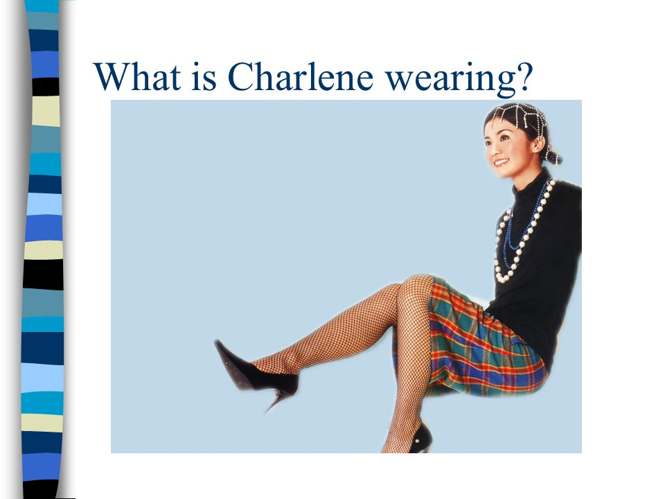 What is Charlene wearing