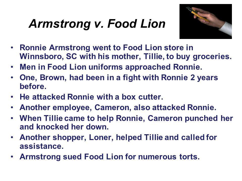 Armstrong v. Food Lion Ronnie Armstrong went to Food Lion store in Winnsboro, SC with his mother, Tillie, to buy groceries.
