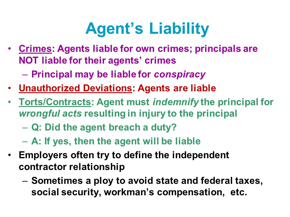 Agent's Liability Crimes: Agents liable for own crimes; principals are NOT liable for their agents' crimes.