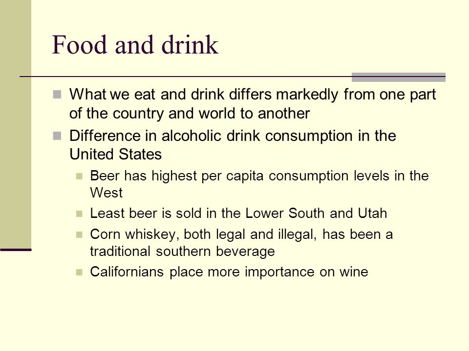 Food and drink What we eat and drink differs markedly from one part of the country and world to another.