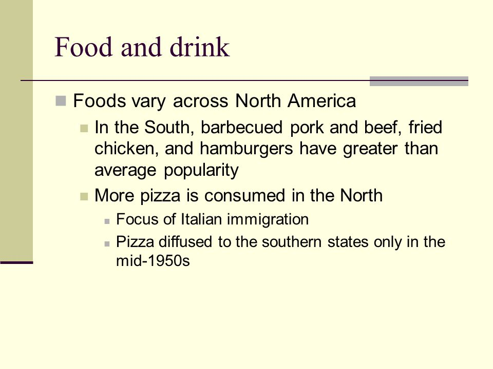 Food and drink Foods vary across North America