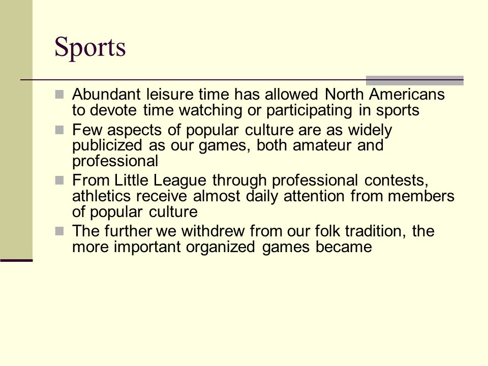 Sports Abundant leisure time has allowed North Americans to devote time watching or participating in sports.