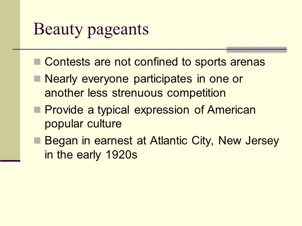 Beauty pageants Contests are not confined to sports arenas