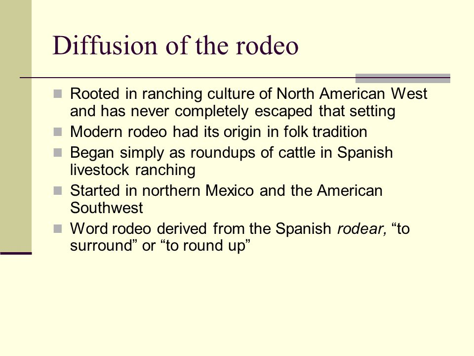 Diffusion of the rodeo Rooted in ranching culture of North American West and has never completely escaped that setting.