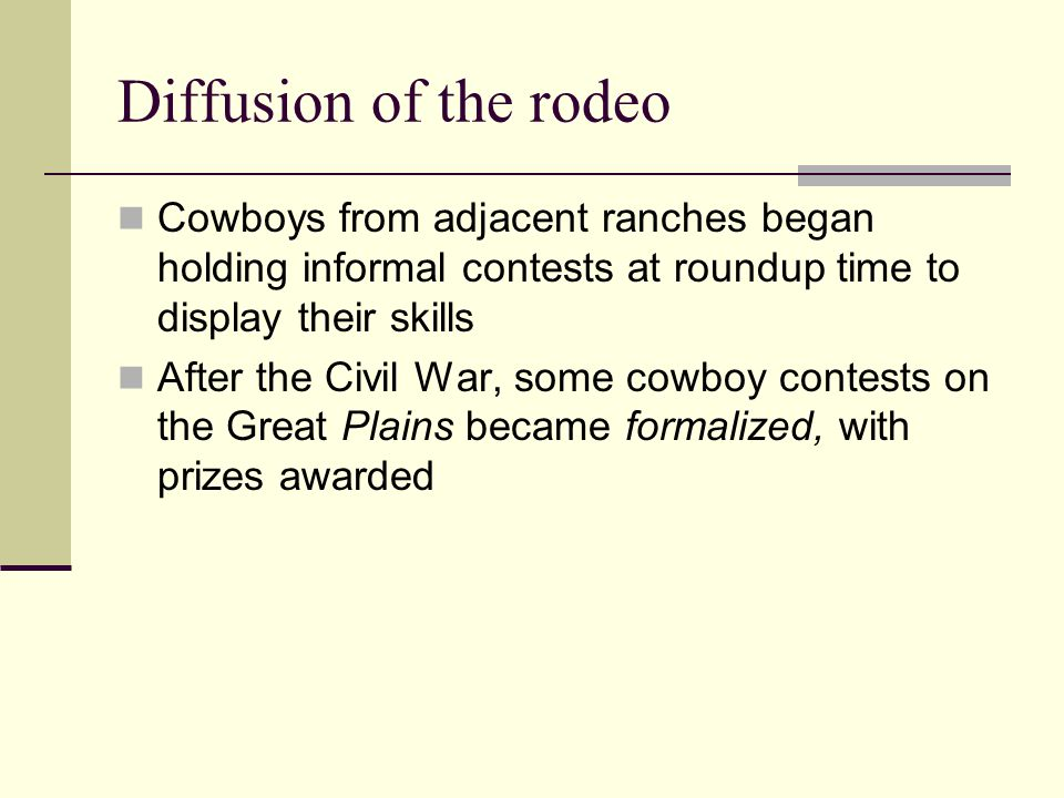 Diffusion of the rodeo Cowboys from adjacent ranches began holding informal contests at roundup time to display their skills.