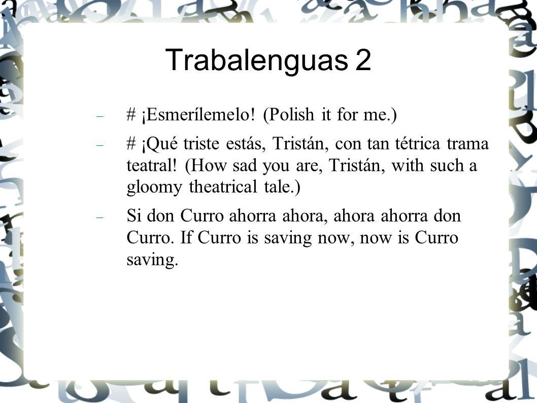 Trabalenguas 2 # ¡Esmerílemelo! (Polish it for me.)