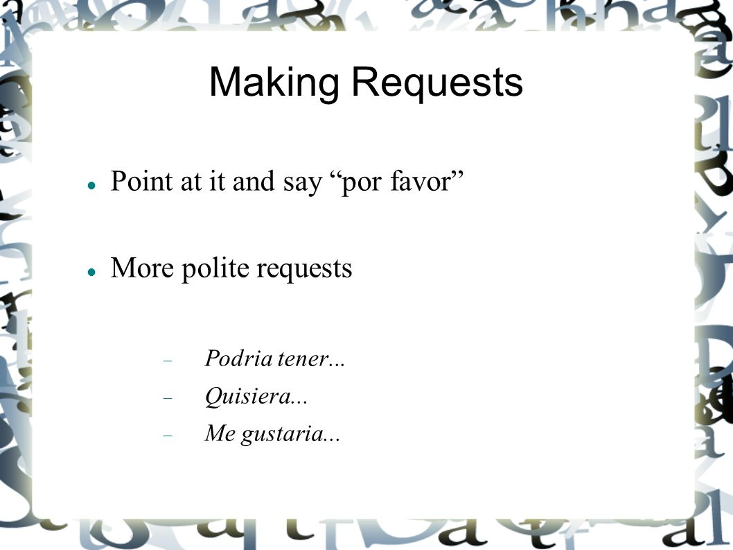 Making Requests Point at it and say por favor More polite requests