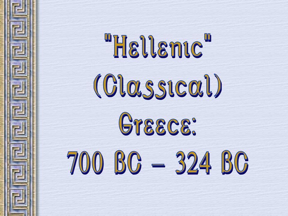 Hellenic (Classical) Greece: 700 BC BC