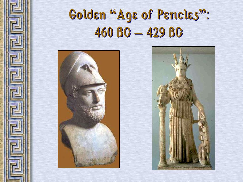 Golden Age of Pericles : 460 BC – 429 BC