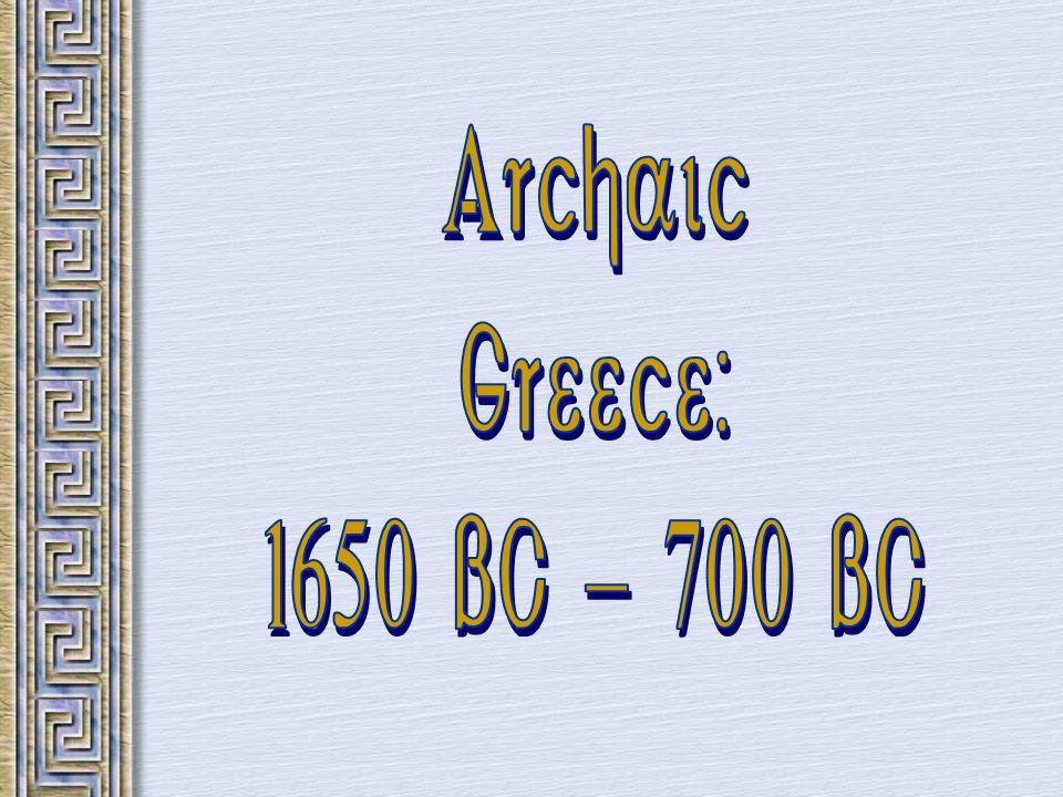 Archaic Greece: 1650 BC - 700 BC