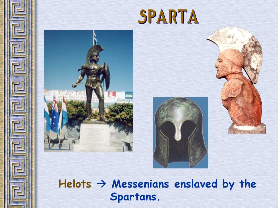 SPARTA Helots  Messenians enslaved by the Spartans.