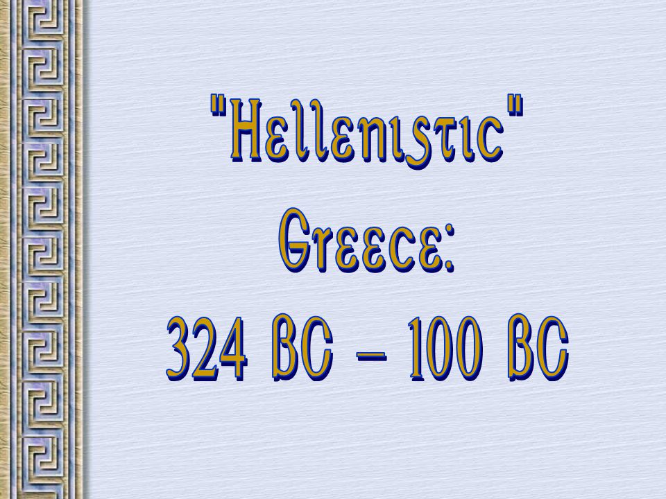 Hellenistic Greece: 324 BC BC