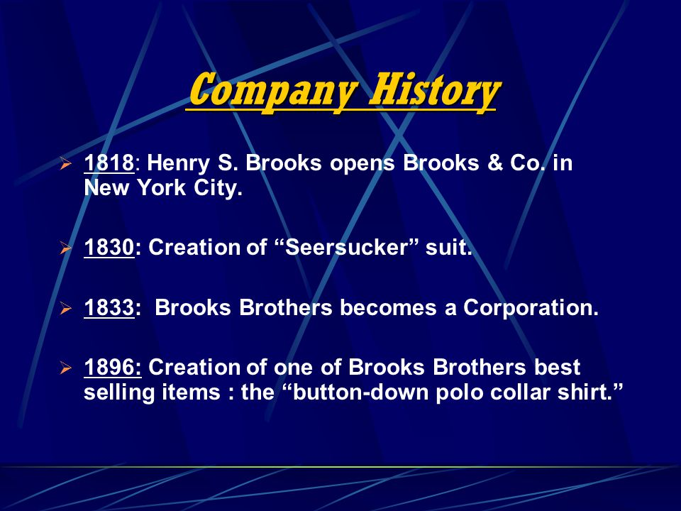 Company History 1818: Henry S. Brooks opens Brooks & Co. in New York City. 1830: Creation of Seersucker suit.