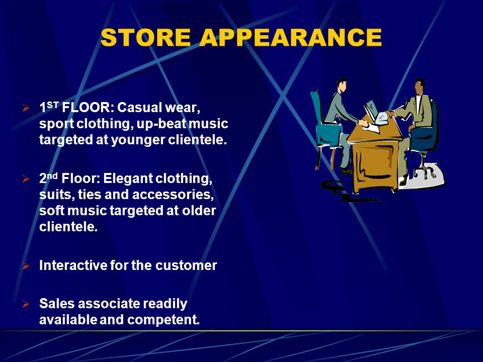 STORE APPEARANCE 1ST FLOOR: Casual wear, sport clothing, up-beat music targeted at younger clientele.
