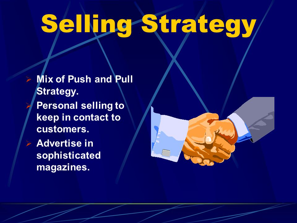 Selling Strategy Mix of Push and Pull Strategy.